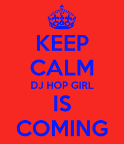 Poster: KEEP CALM DJ HOP GIRL IS COMING