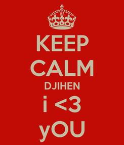 Poster: KEEP CALM DJIHEN i <3 yOU