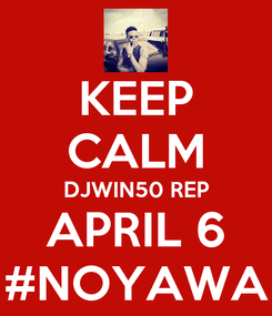 Poster: KEEP CALM DJWIN50 REP APRIL 6 #NOYAWA
