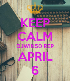 Poster: KEEP CALM DJWIN50 REP APRIL 6