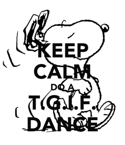 Poster: KEEP CALM DO A T.G.I.F. DANCE