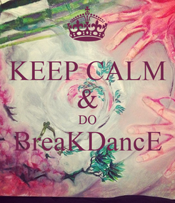 Poster: KEEP CALM & DO BreaKDancE