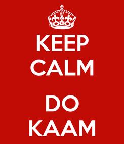 Poster: KEEP CALM  DO KAAM