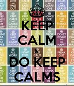 Poster: KEEP CALM &  DO KEEP CALMS