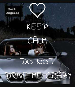 Poster: KEEP CALM & DO NOT DRIVE ME CRAZY