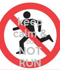 Poster: keep calm & DO NOT RUN