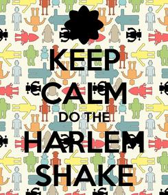 Poster: KEEP CALM DO THE HARLEM SHAKE