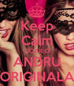 Poster: Keep Calm DOAR O ANDRU ORIGINALA