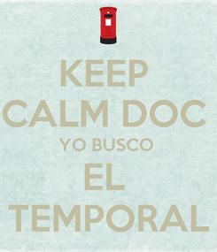 Poster: KEEP  CALM DOC  YO BUSCO  EL  TEMPORAL
