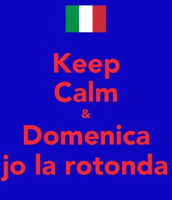 Poster: Keep Calm & Domenica jo la rotonda