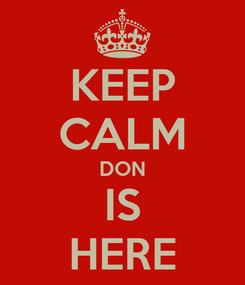 Poster: KEEP CALM DON IS HERE