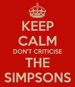 Poster: KEEP CALM DON'T CRITICISE THE SIMPSONS