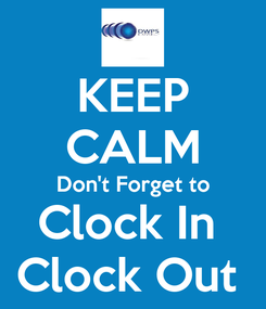 Poster: KEEP CALM Don't Forget to Clock In  Clock Out