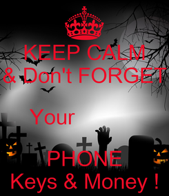Poster: KEEP CALM & Don't FORGET Your            PHONE Keys & Money !