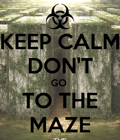 Poster: KEEP CALM DON'T GO  TO THE MAZE