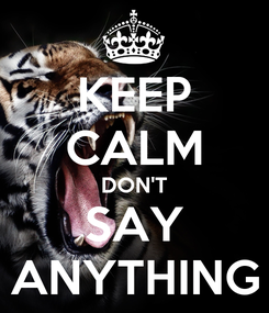 Poster: KEEP CALM DON'T SAY ANYTHING
