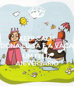 Poster: KEEP CALM DONA LUISA E A VACA DESEJAM-LHE UM FELIZ ANIVERSÁRIO