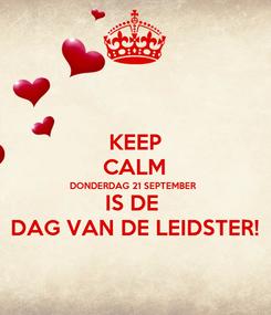 Poster: KEEP CALM DONDERDAG 21 SEPTEMBER IS DE  DAG VAN DE LEIDSTER!