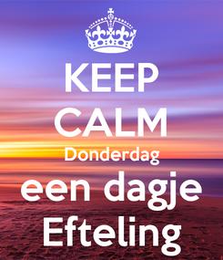 Poster: KEEP CALM Donderdag een dagje Efteling