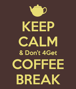 Poster: KEEP CALM & Don't 4Get COFFEE BREAK