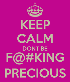 Poster: KEEP CALM DONT BE F@#KING PRECIOUS