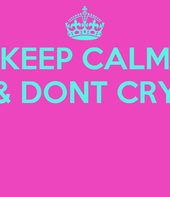 Poster: KEEP CALM & DONT CRY