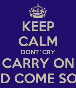 Poster: KEEP CALM DONT´CRY CARRY ON AND COME SOPA