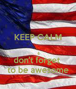 Poster: KEEP CALM    & don't forget  to be awesome