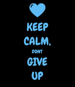 Poster: KEEP CALM, DONT GIVE UP