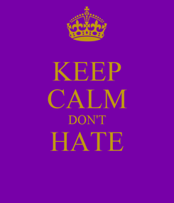 Poster: KEEP CALM DON'T HATE