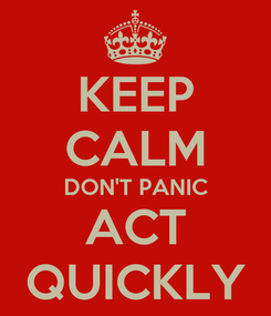 Poster: KEEP CALM DON'T PANIC ACT QUICKLY