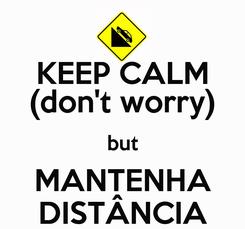 Poster: KEEP CALM (don't worry) but MANTENHA DISTÂNCIA