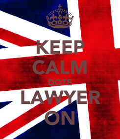 Poster: KEEP CALM DOTE LAWYER ON
