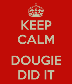 Poster: KEEP CALM  DOUGIE DID IT