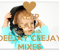 Poster: KEEP CALM DOWNLOAD DEEJAY CEEJAY MIXES