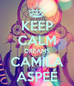 Poster: KEEP CALM DREAMS CAMILA ASPEÉ