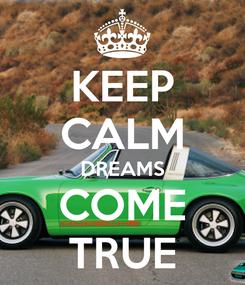Poster: KEEP CALM DREAMS COME TRUE