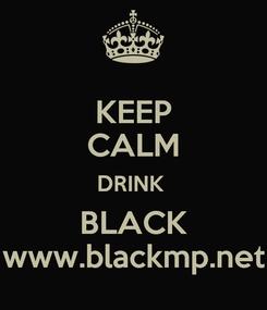 Poster: KEEP CALM DRINK  BLACK www.blackmp.net