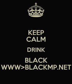 Poster: KEEP CALM DRINK BLACK WWW>BLACKMP.NET