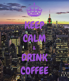 Poster: KEEP CALM & DRINK COFFEE