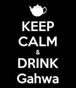 Poster: KEEP CALM & DRINK Gahwa