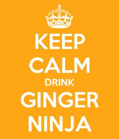 Poster: KEEP CALM DRINK GINGER NINJA
