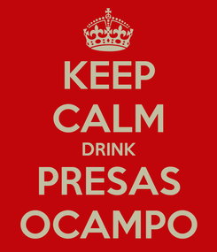Poster: KEEP CALM DRINK PRESAS OCAMPO