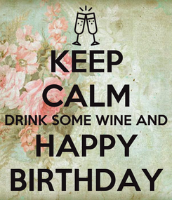 Poster: KEEP CALM DRINK SOME WINE AND HAPPY BIRTHDAY