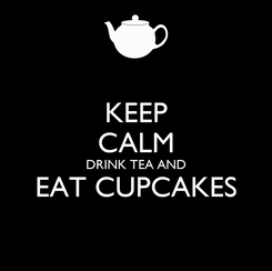 Poster: KEEP CALM DRINK TEA AND EAT CUPCAKES