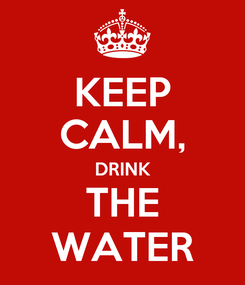 Poster: KEEP CALM, DRINK THE WATER