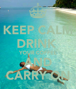 Poster: KEEP CALM DRINK  YOUR COFFEE AND CARRY ON