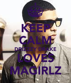 Poster: KEEP CALM DRIZZZY DRAKE LOVES MAGIRLZ