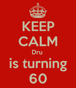 Poster: KEEP CALM Dru  is turning 60