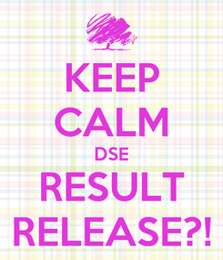 Poster: KEEP CALM DSE RESULT RELEASE?!